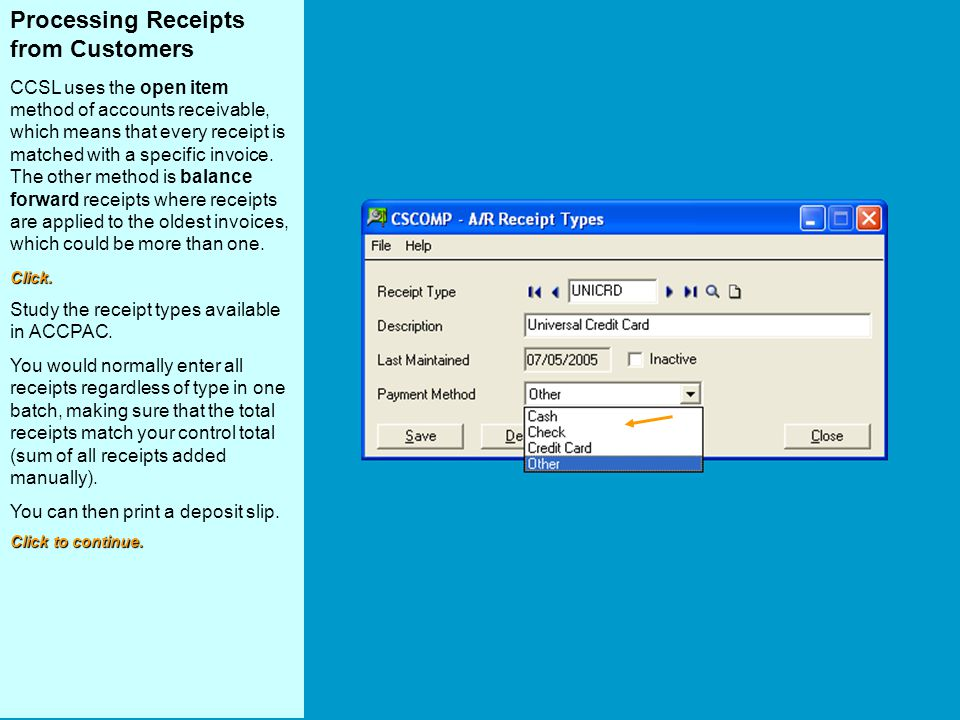 Processing Receipts from Customers CCSL uses the open item method of accounts receivable, which means that every receipt is matched with a specific invoice.