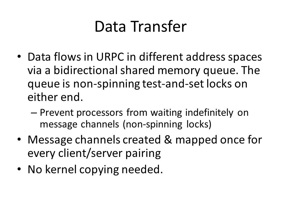 Data Transfer Data flows in URPC in different address spaces via a bidirectional shared memory queue.