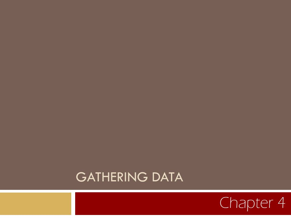 GATHERING DATA Chapter 4