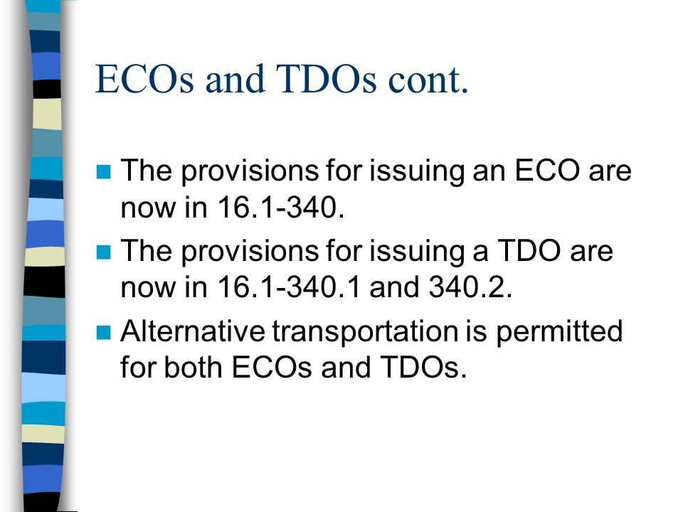 ECOs and TDOs cont. The provisions for issuing an ECO are now in