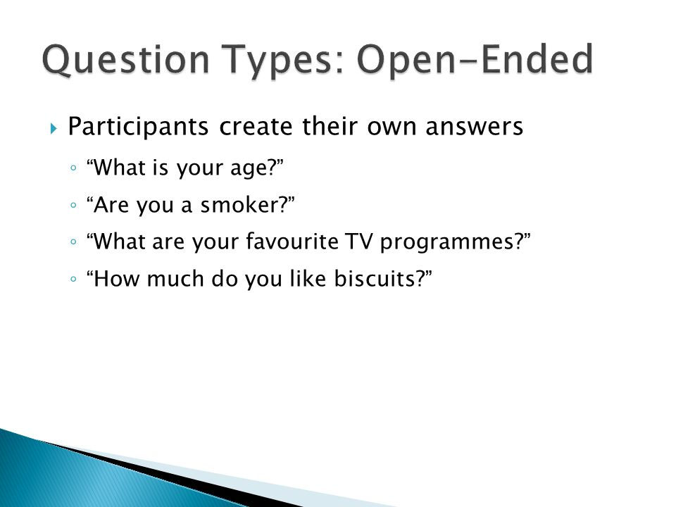  Participants create their own answers ◦ What is your age ◦ Are you a smoker ◦ What are your favourite TV programmes ◦ How much do you like biscuits