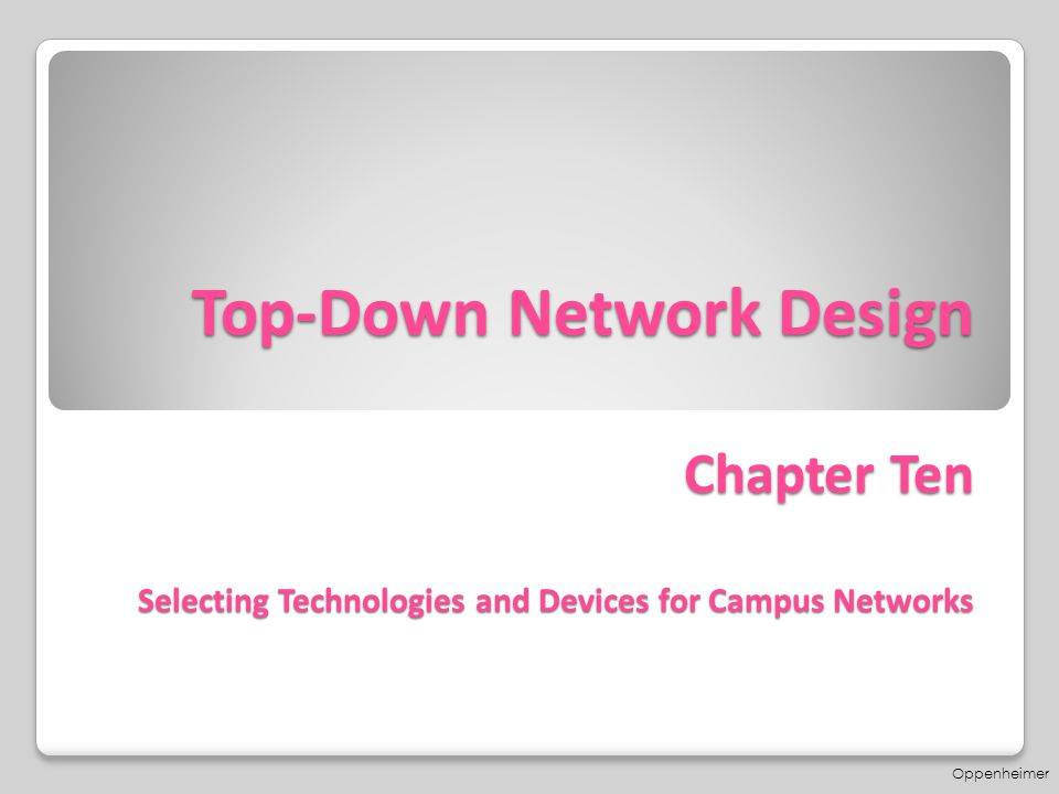 Top-Down Network Design Chapter Ten Selecting Technologies and Devices for Campus Networks Oppenheimer