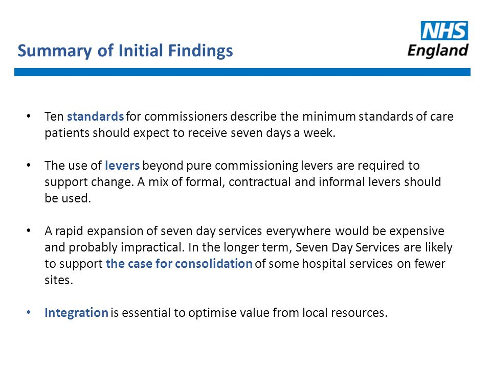 Summary of Initial Findings Ten standards for commissioners describe the minimum standards of care patients should expect to receive seven days a week.