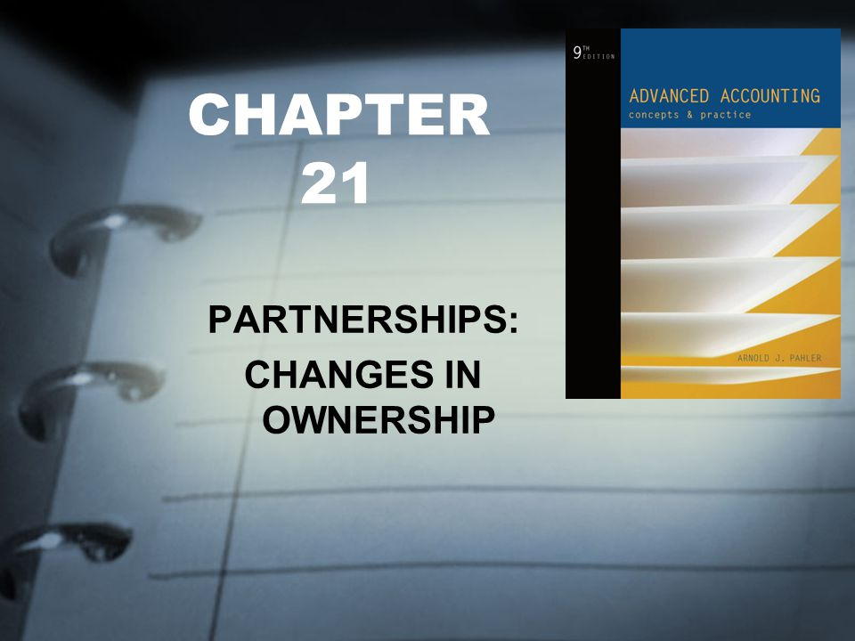 CHAPTER 21 PARTNERSHIPS: CHANGES IN OWNERSHIP