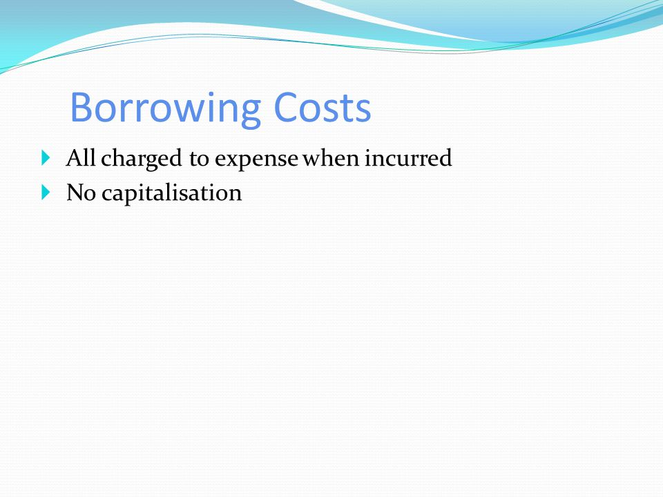 Borrowing Costs  All charged to expense when incurred  No capitalisation
