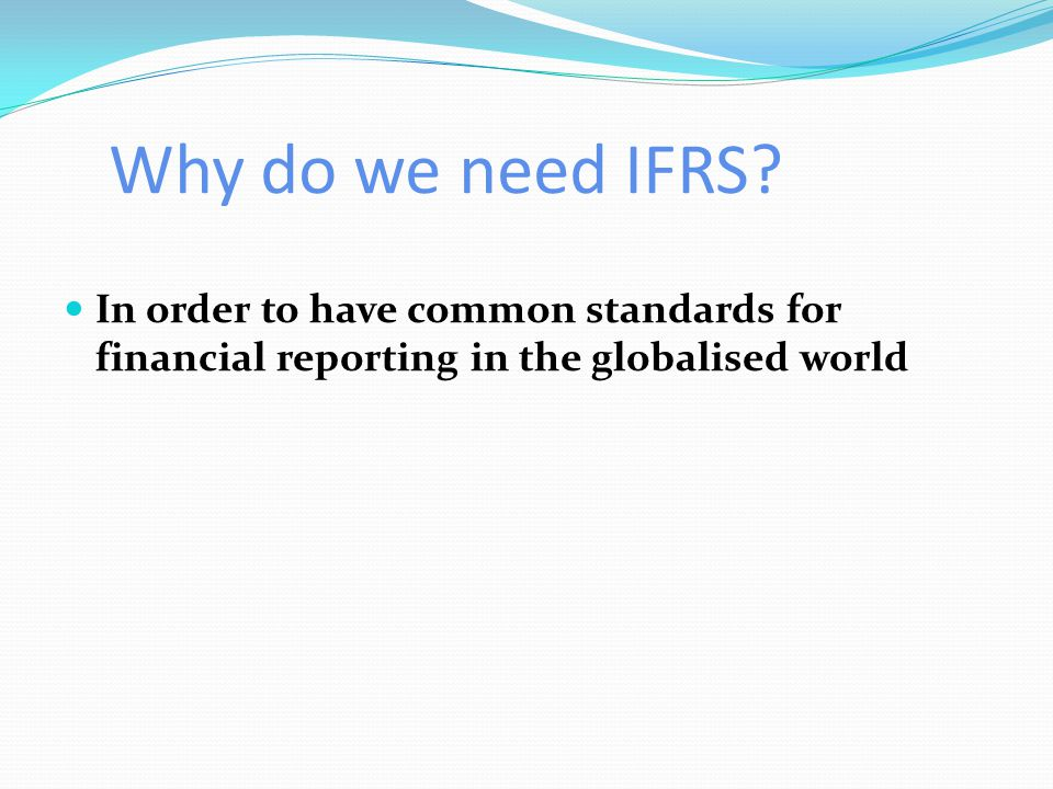 Why do we need IFRS.