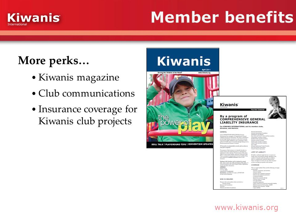 More perks… Kiwanis magazine Club communications Insurance coverage for Kiwanis club projects