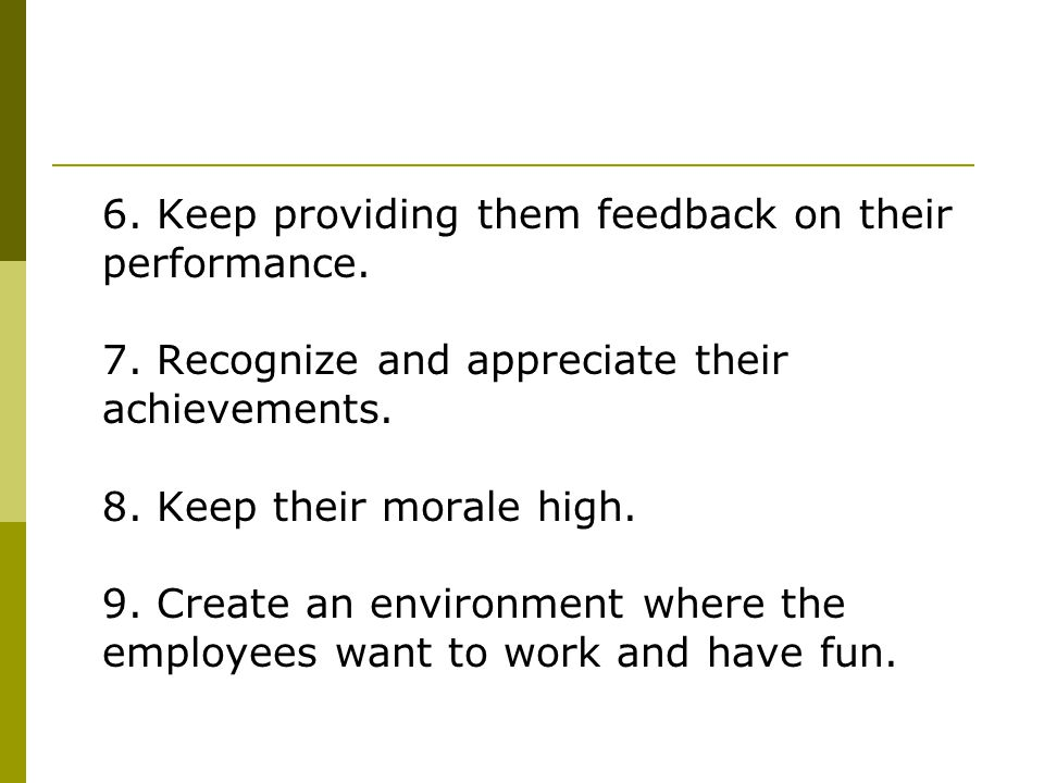 6. Keep providing them feedback on their performance.