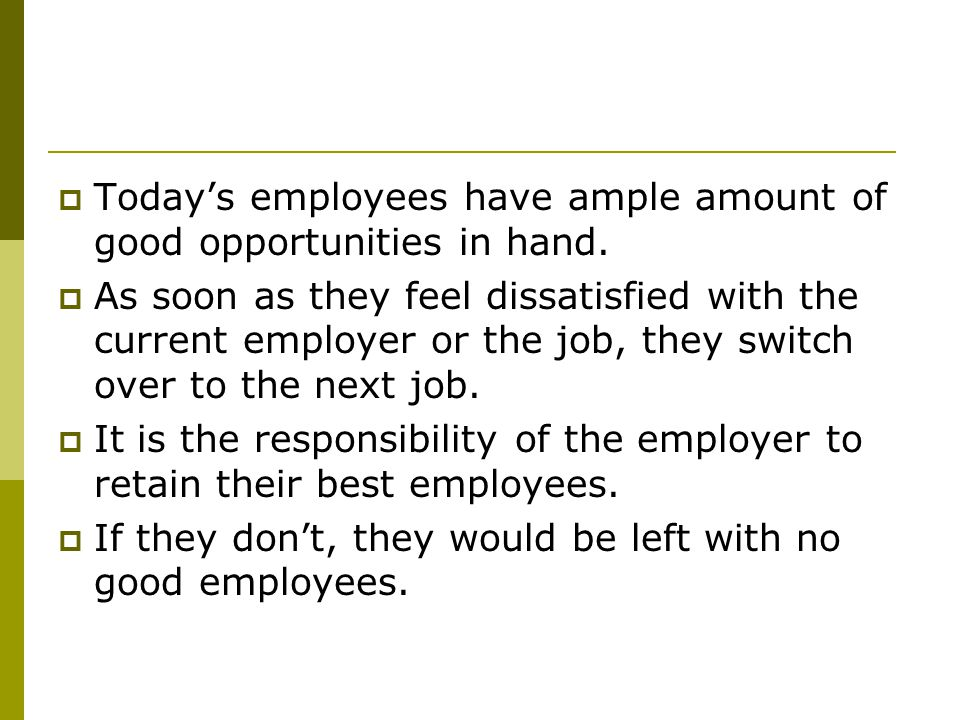  Today's employees have ample amount of good opportunities in hand.