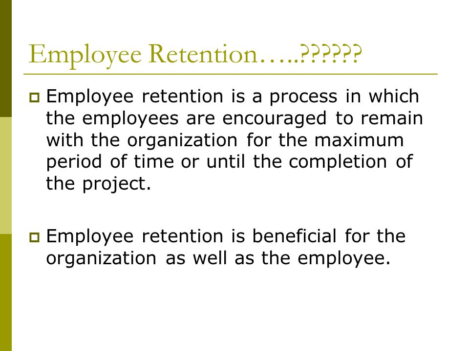 Employee Retention….. .