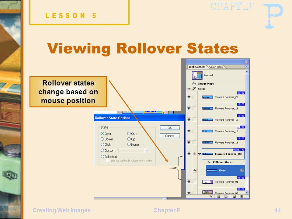 Chapter P44Creating Web Images Viewing Rollover States Rollover states change based on mouse position