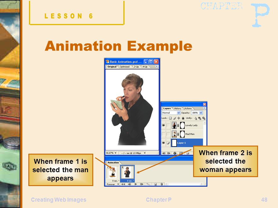 Chapter P48Creating Web Images Animation Example When frame 1 is selected the man appears When frame 2 is selected the woman appears