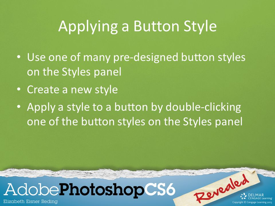 Applying a Button Style Use one of many pre-designed button styles on the Styles panel Create a new style Apply a style to a button by double-clicking one of the button styles on the Styles panel