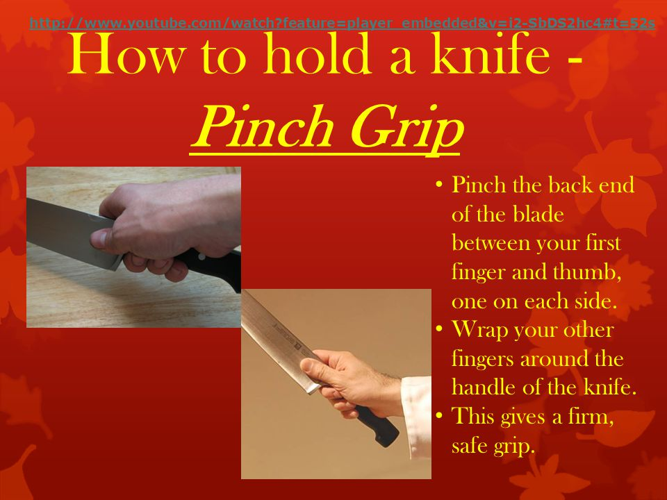 How to hold a knife - Pinch Grip Pinch the back end of the blade between your first finger and thumb, one on each side.