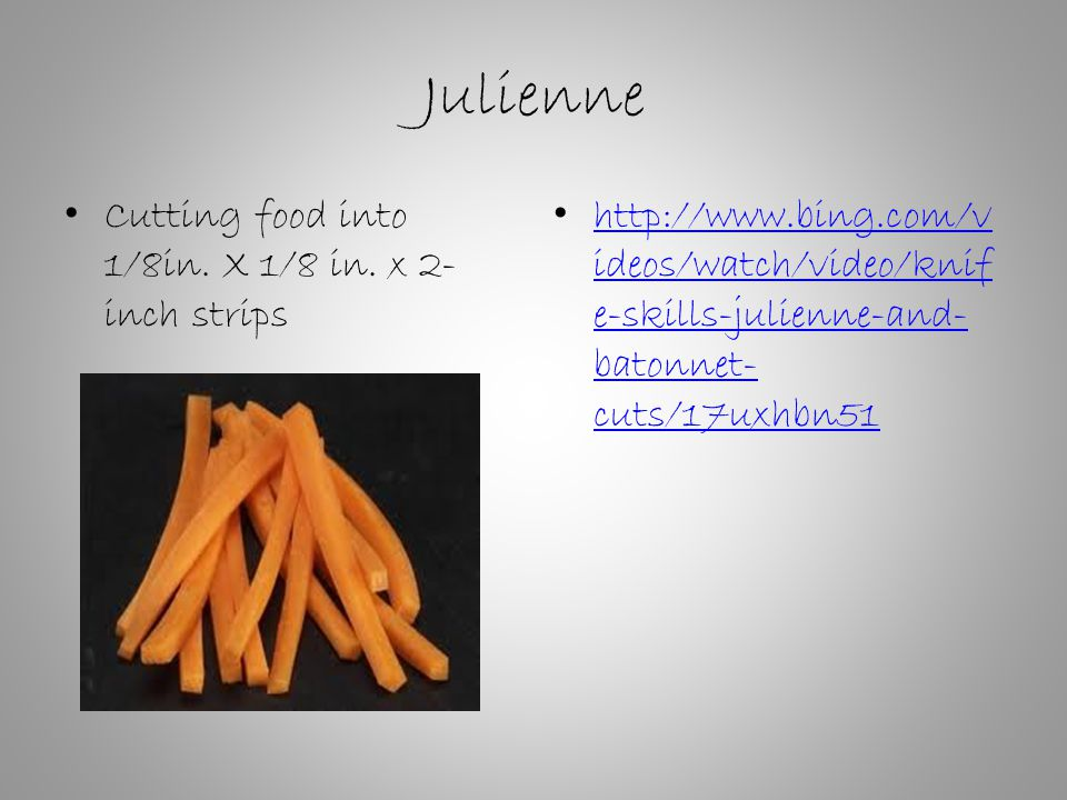Julienne Cutting food into 1/8in. X 1/8 in.