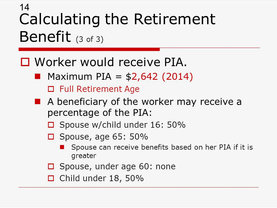 14 Calculating the Retirement Benefit (3 of 3)  Worker would receive PIA.