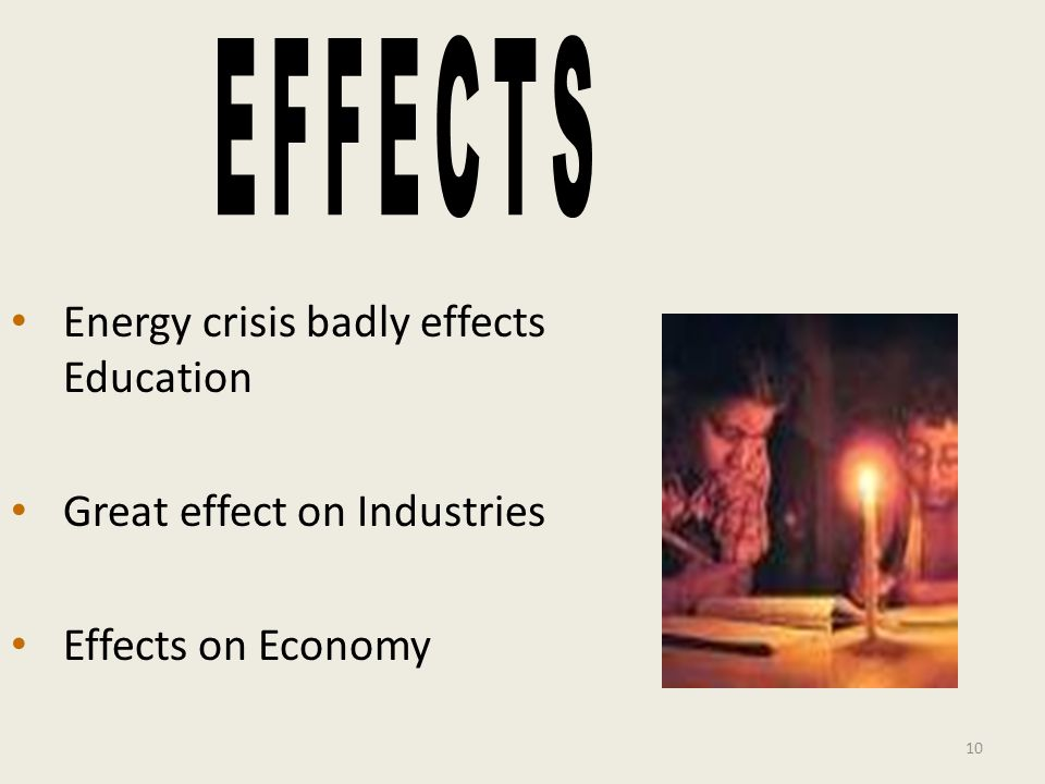 Energy crisis badly effects Education Great effect on Industries Effects on Economy 10