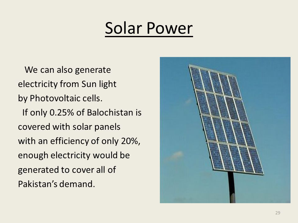 29 Solar Power We can also generate electricity from Sun light by Photovoltaic cells.