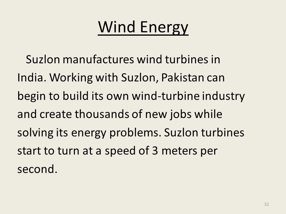 32 Wind Energy Suzlon manufactures wind turbines in India.