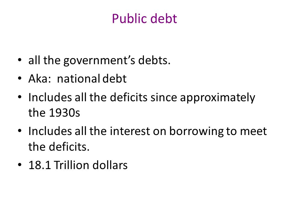 Public debt all the government's debts.