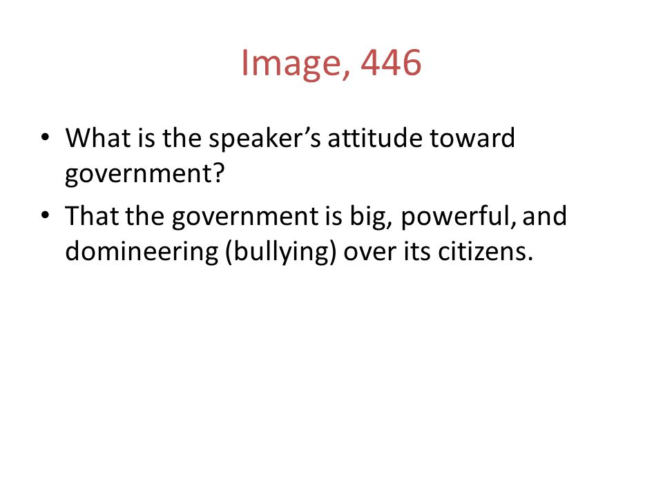 Image, 446 What is the speaker's attitude toward government.