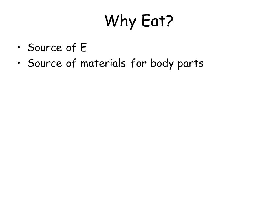 Why Eat Source of E Source of materials for body parts