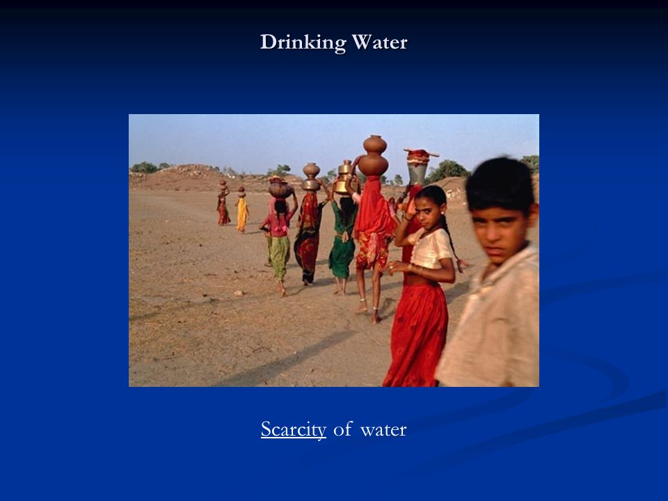 Drinking Water Scarcity of water