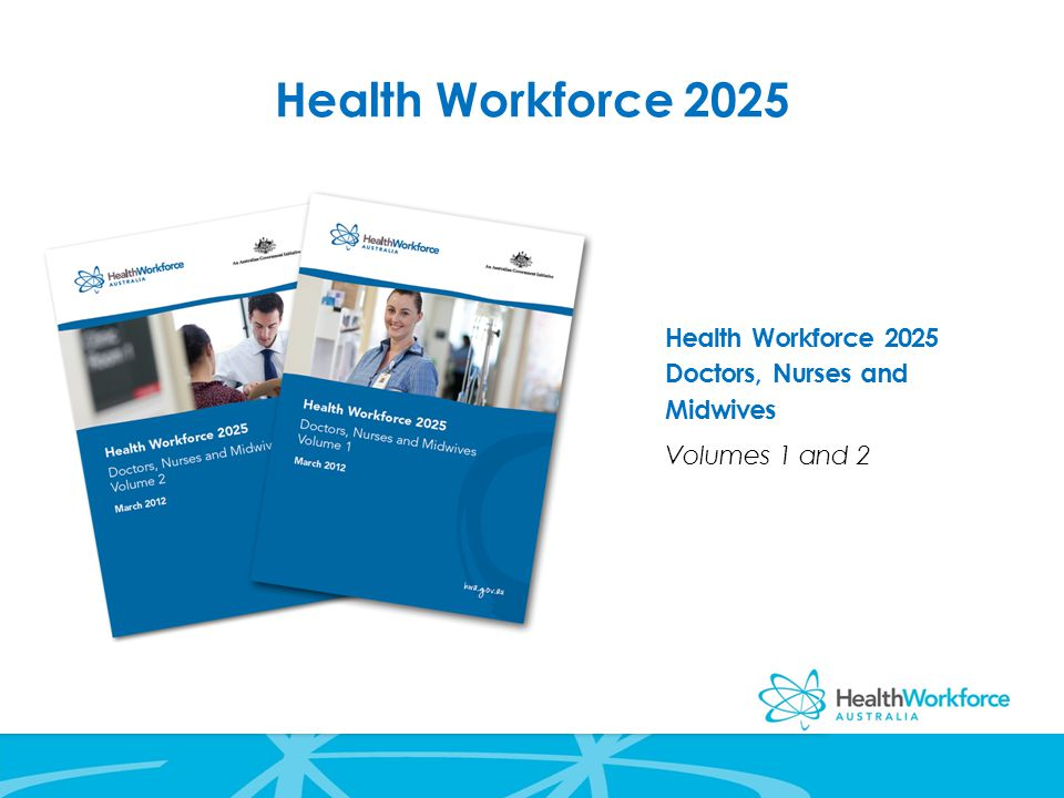 Health Workforce 2025 Health Workforce 2025 Doctors, Nurses and Midwives Volumes 1 and 2