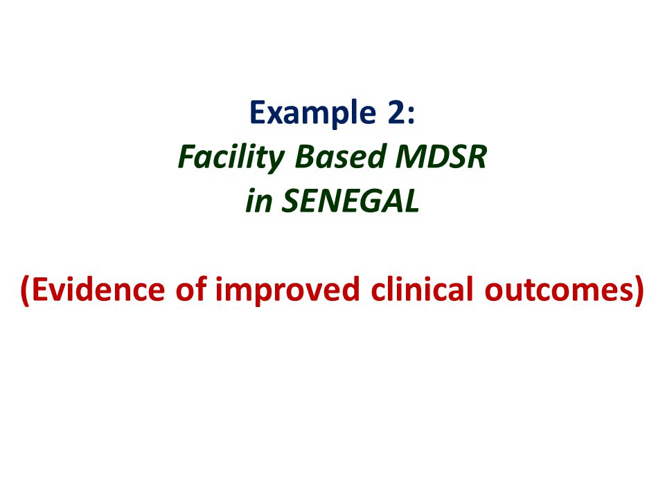 Example 2: Facility Based MDSR in SENEGAL (Evidence of improved clinical outcomes)