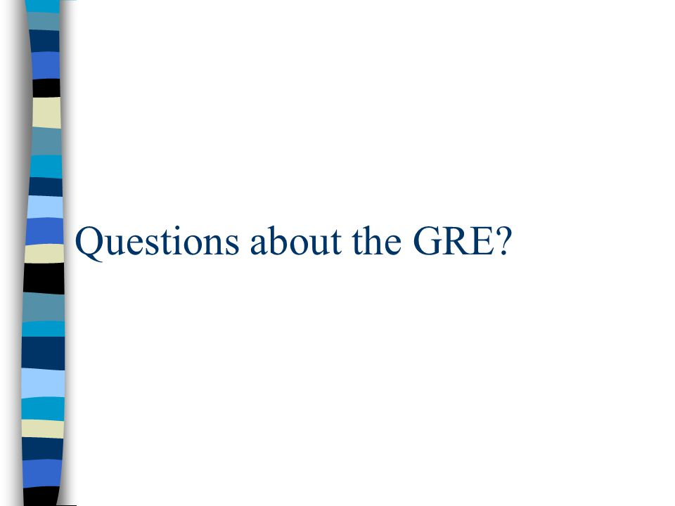Questions about the GRE