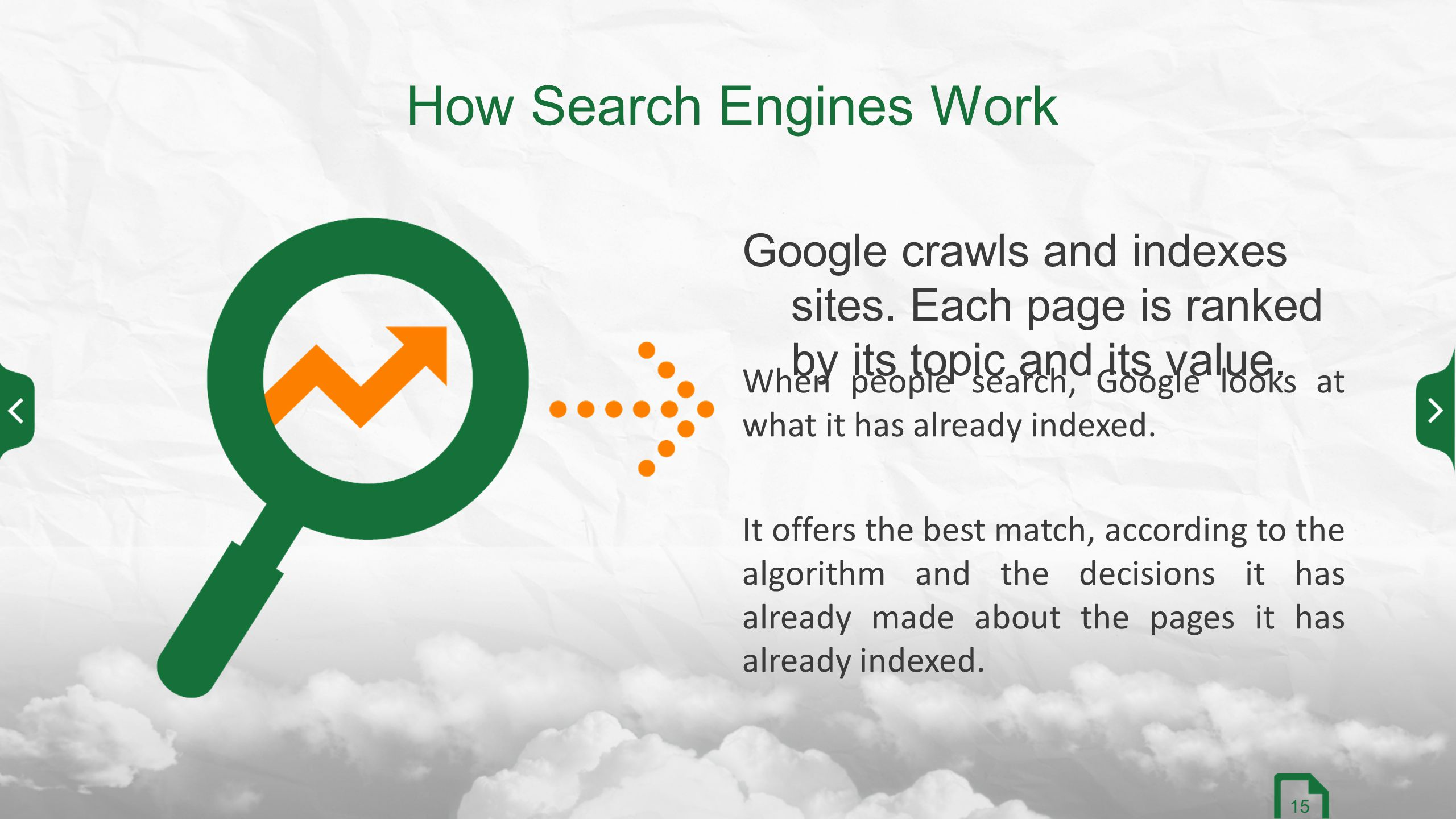 How Search Engines Work When people search, Google looks at what it has already indexed.