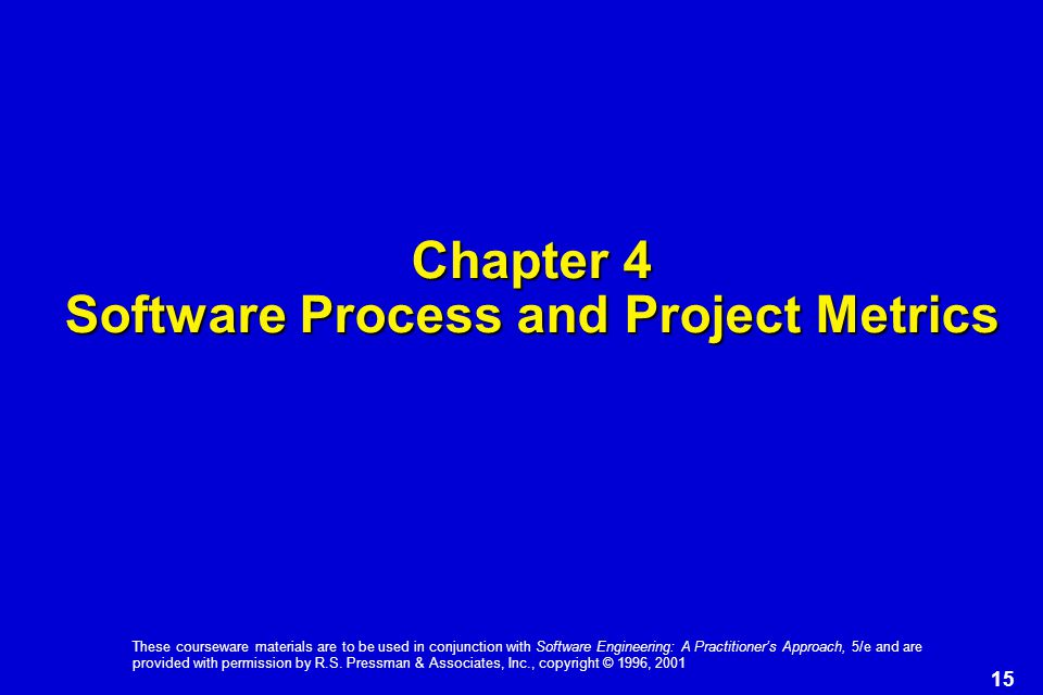 15 These courseware materials are to be used in conjunction with Software Engineering: A Practitioner's Approach, 5/e and are provided with permission by R.S.