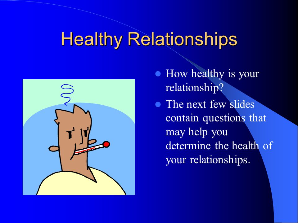 Healthy Relationships How healthy is your relationship.