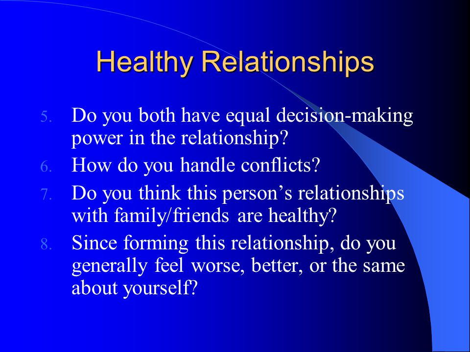 Healthy Relationships 5. Do you both have equal decision-making power in the relationship.