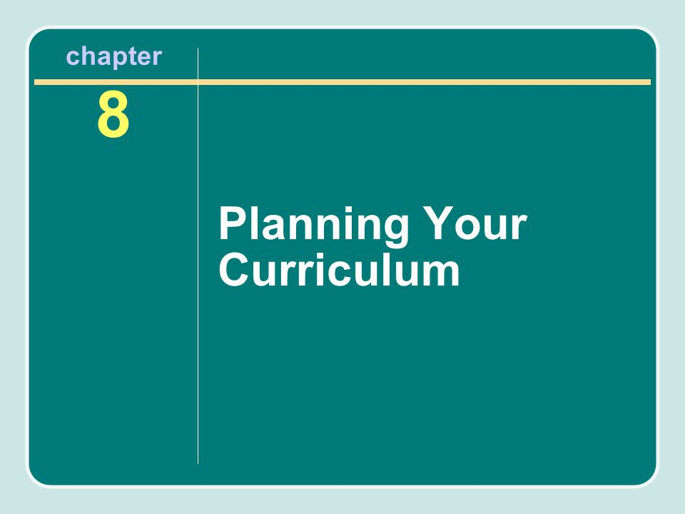 chapter 8 Planning Your Curriculum
