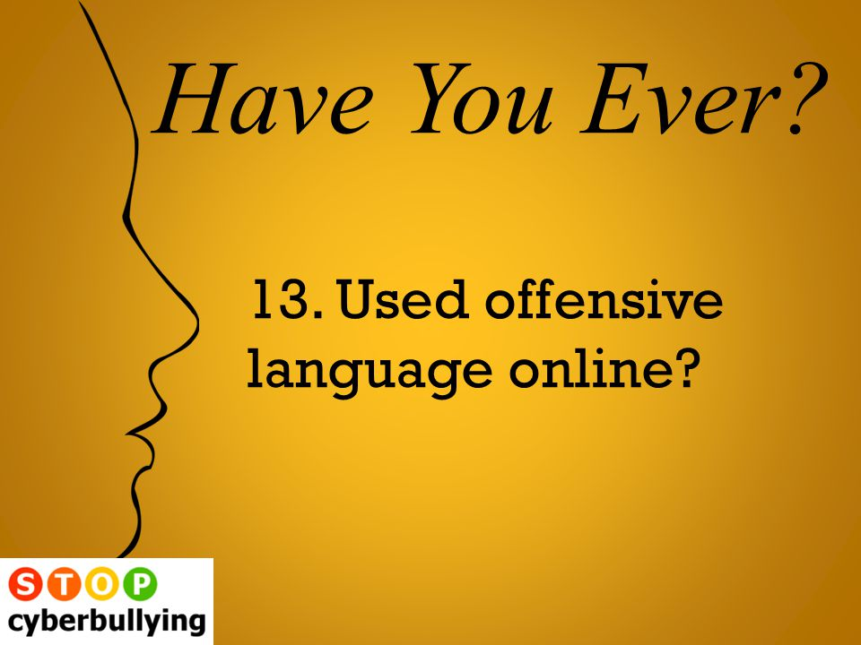 13. Used offensive language online Have You Ever