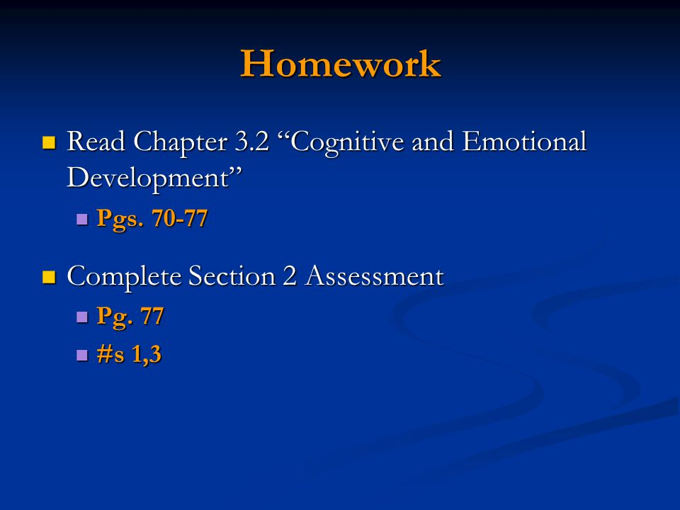 Homework Read Chapter 3.2 Cognitive and Emotional Development Read Chapter 3.2 Cognitive and Emotional Development Pgs.