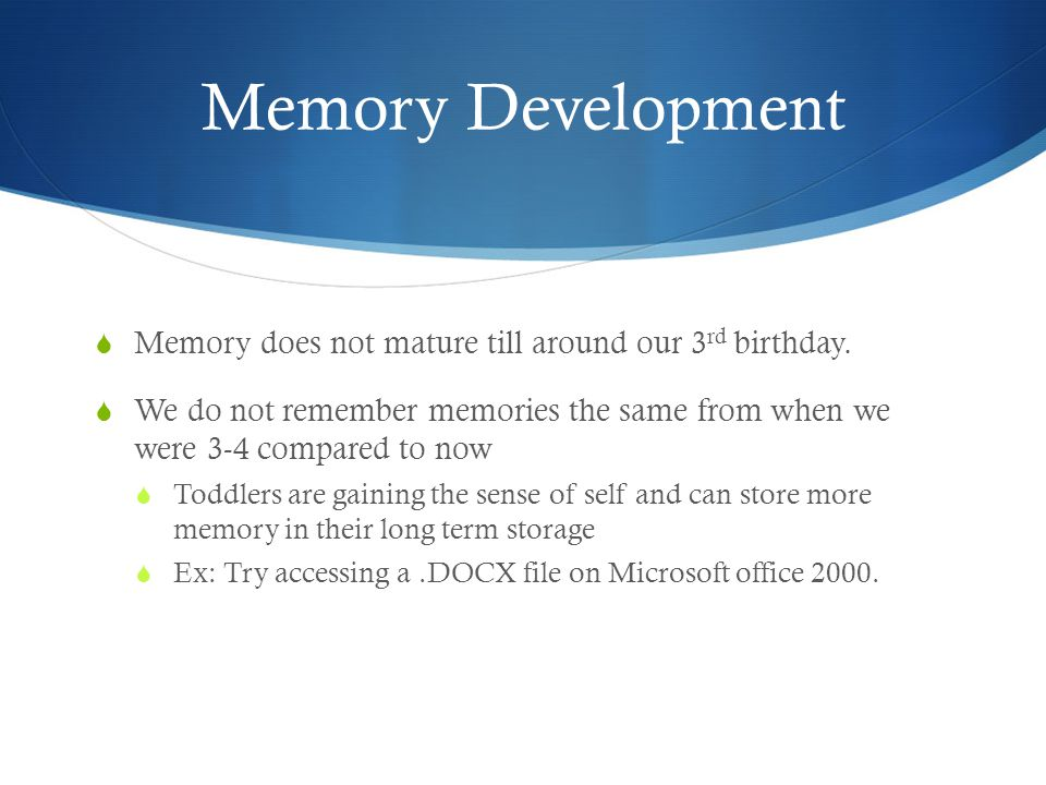 Memory Development  Memory does not mature till around our 3 rd birthday.