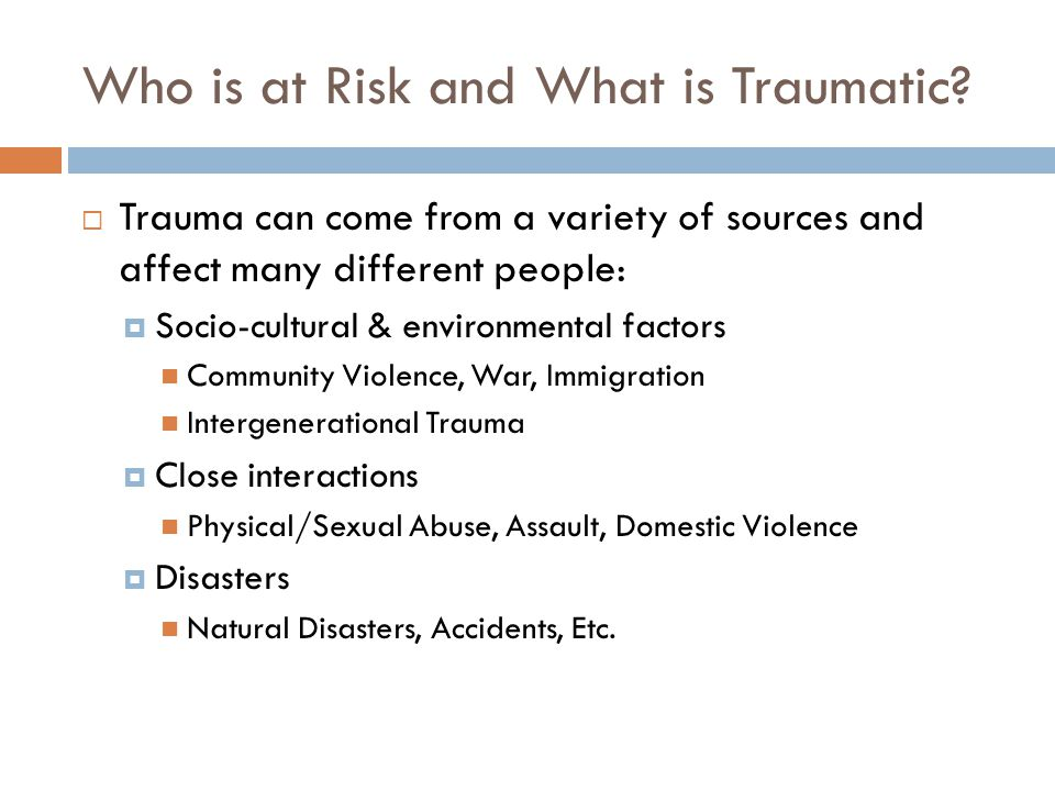 Who is at Risk and What is Traumatic.