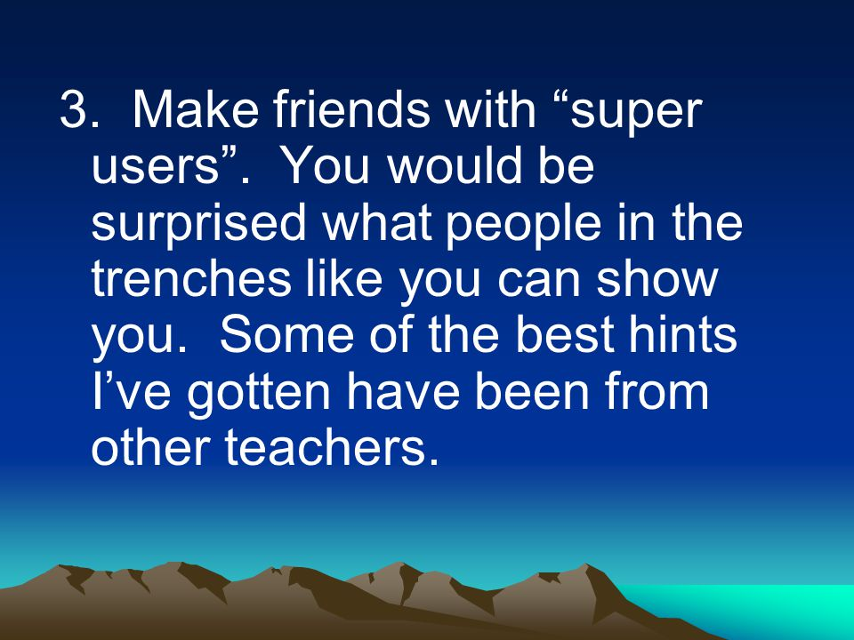 3. Make friends with super users .