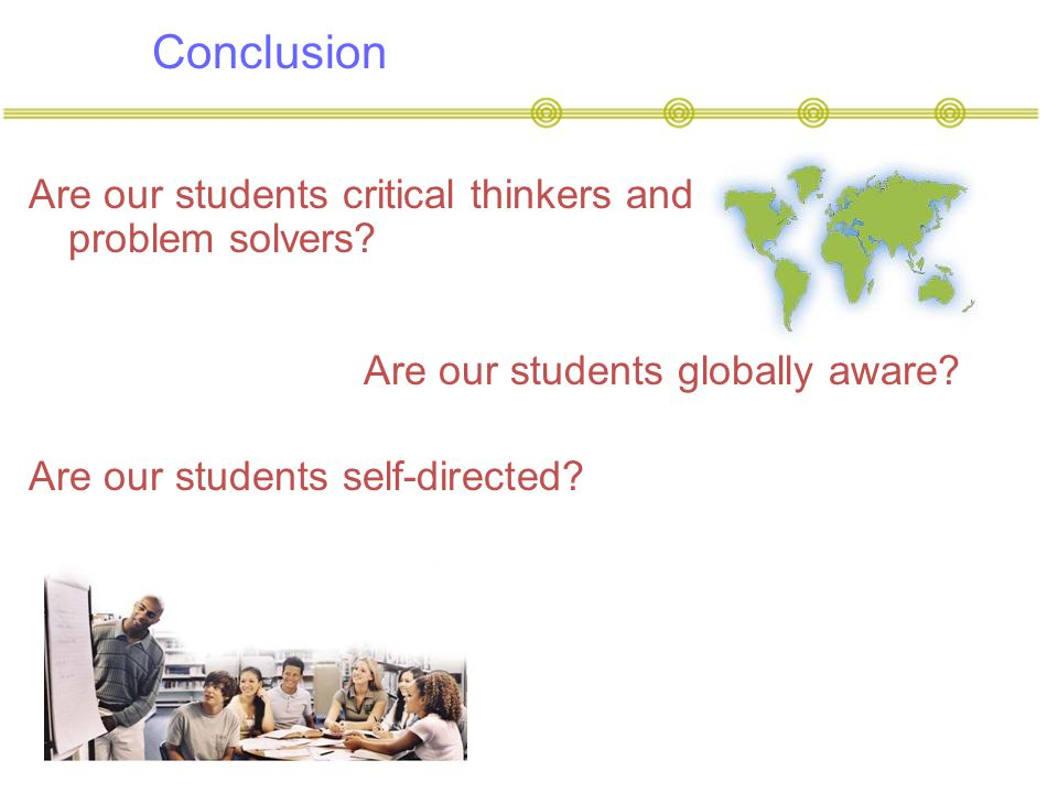 Conclusion Are our students critical thinkers and problem solvers.