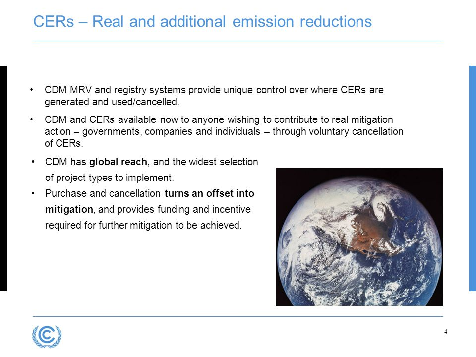 CERs – Real and additional emission reductions CDM has global reach, and the widest selection of project types to implement.