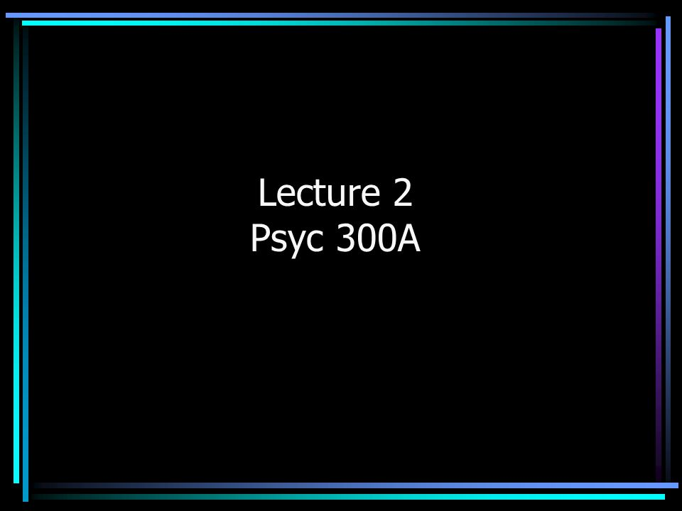 Lecture 2 Psyc 300A