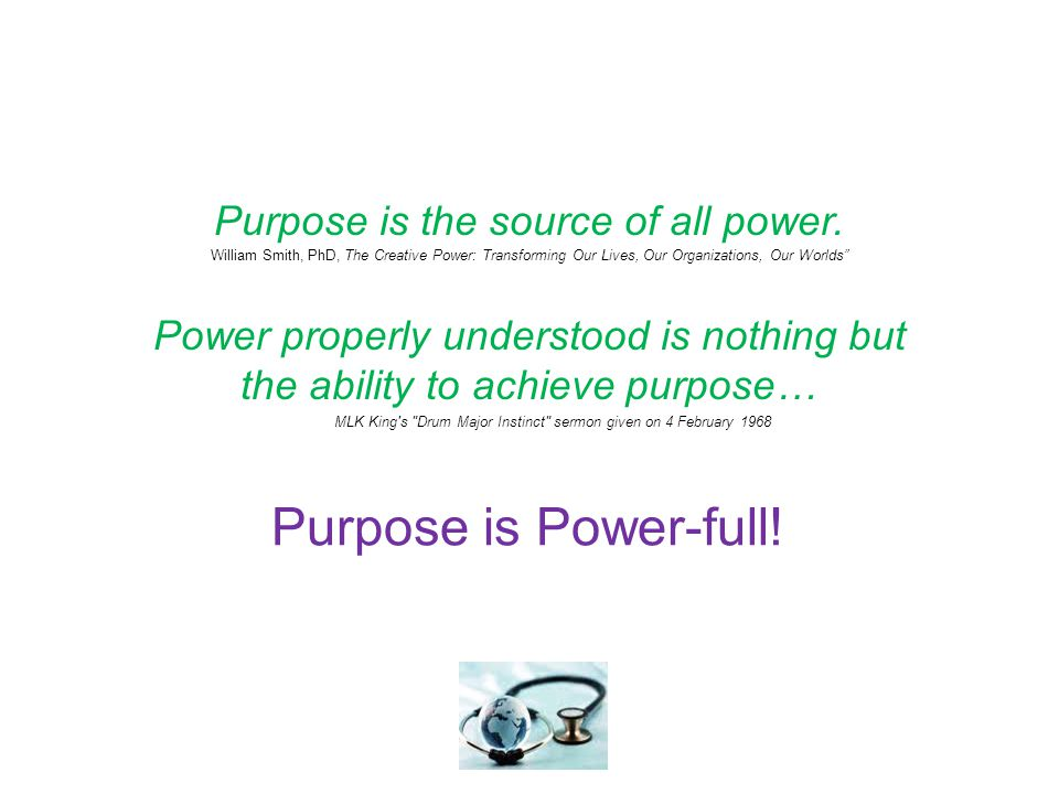 Purpose is Power-full. Purpose is the source of all power.