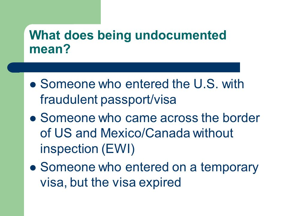 What does being undocumented mean. Someone who entered the U.S.