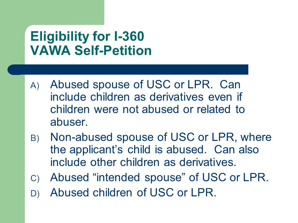 Eligibility for I-360 VAWA Self-Petition A) Abused spouse of USC or LPR.