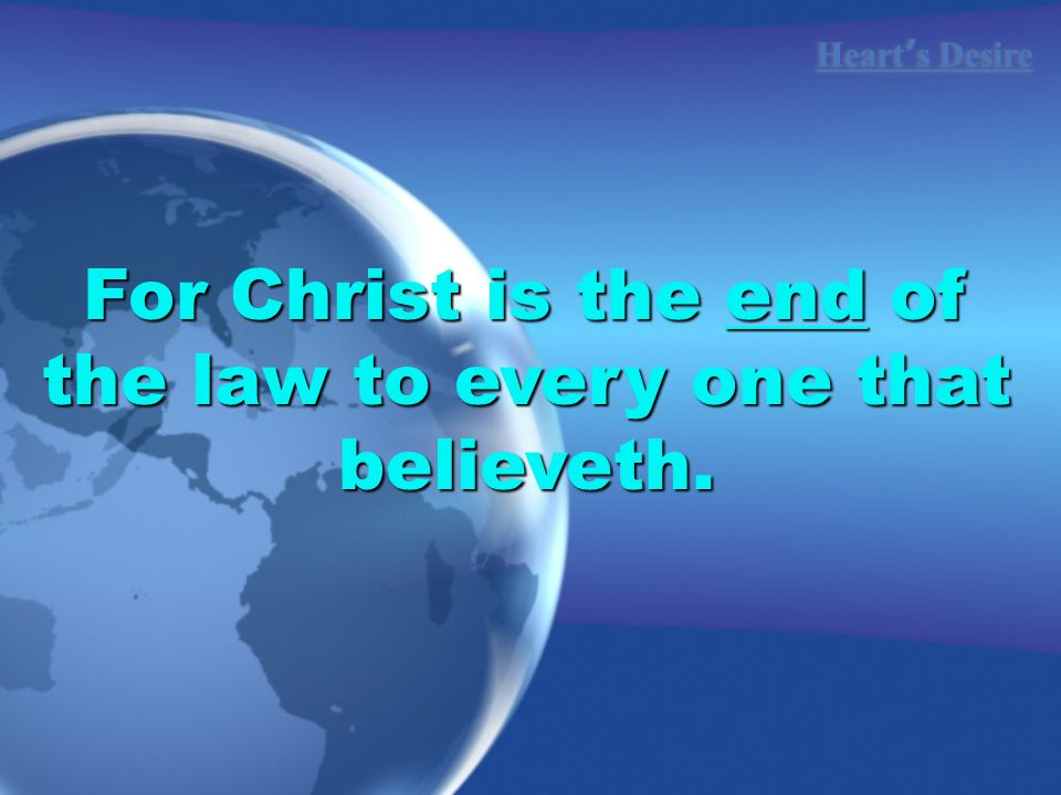 Heart ' s Desire For Christ is the end of the law to every one that believeth.