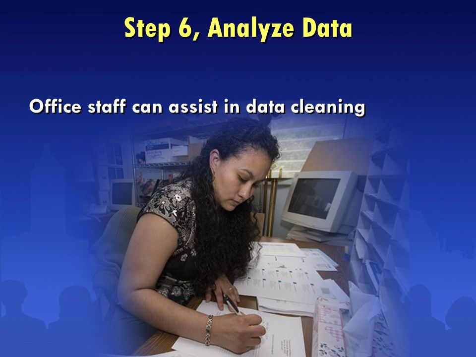 Step 6, Analyze Data Office staff can assist in data cleaning