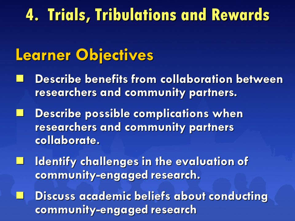 Learner Objectives  Describe benefits from collaboration between researchers and community partners.