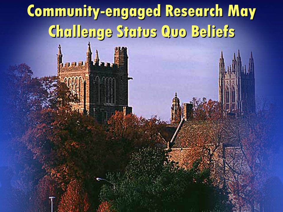 Community-engaged Research May Challenge Status Quo Beliefs